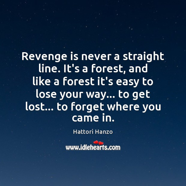 Revenge is never a straight line. It's a forest, and like a Revenge Quotes Image