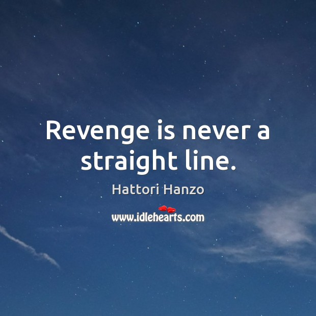Revenge is never a straight line. Revenge Quotes Image