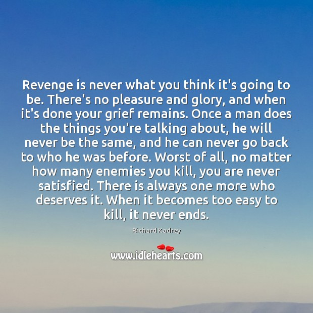 Revenge is never what you think it's going to be. There's no Revenge Quotes Image