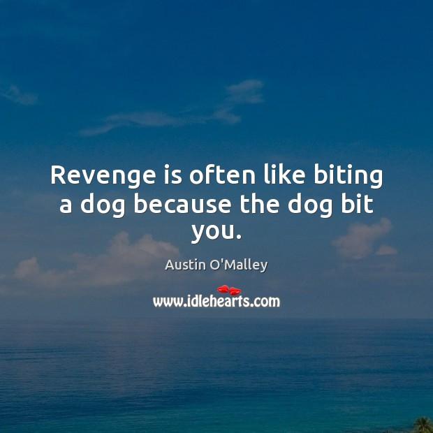 Revenge is often like biting a dog because the dog bit you. Revenge Quotes Image