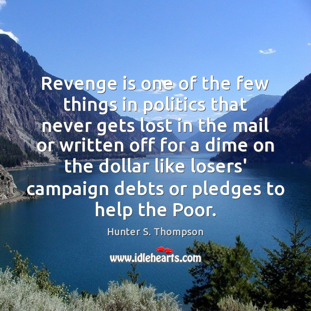 Revenge is one of the few things in politics that never gets Revenge Quotes Image