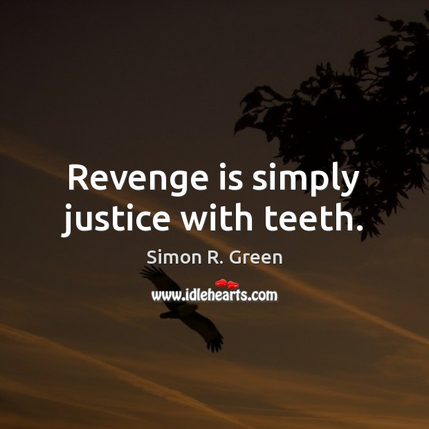 Revenge is simply justice with teeth. Revenge Quotes