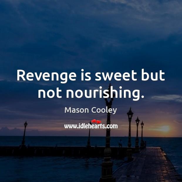 Revenge is sweet but not nourishing. Revenge Quotes Image