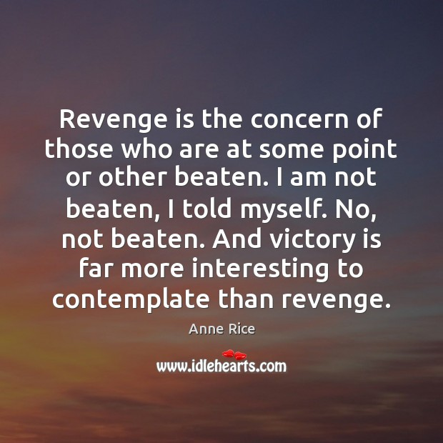 Revenge is the concern of those who are at some point or Victory Quotes Image