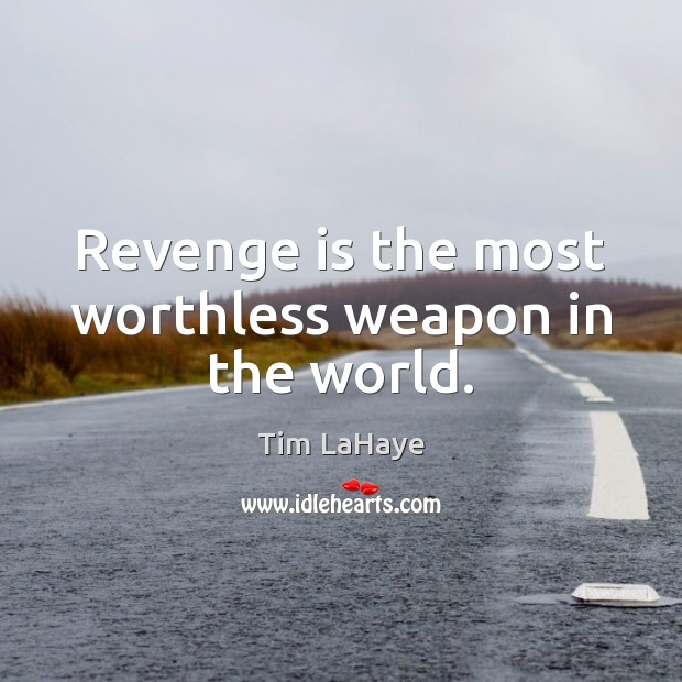 Revenge is the most worthless weapon in the world. Revenge Quotes Image