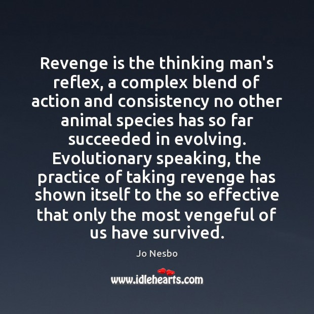 Revenge is the thinking man's reflex, a complex blend of action and Image