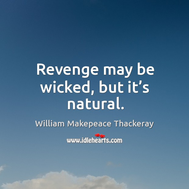 Revenge may be wicked, but it's natural. Image