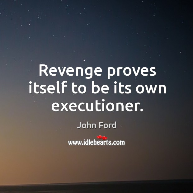 Revenge proves itself to be its own executioner. Image