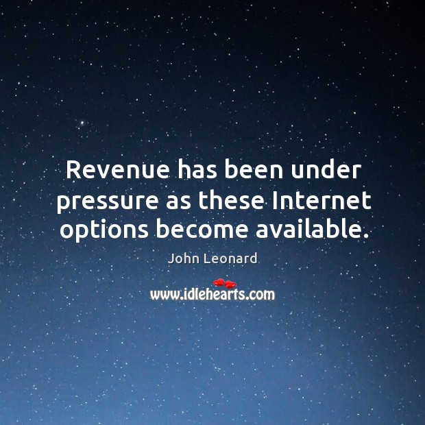 Image, Revenue has been under pressure as these internet options become available.