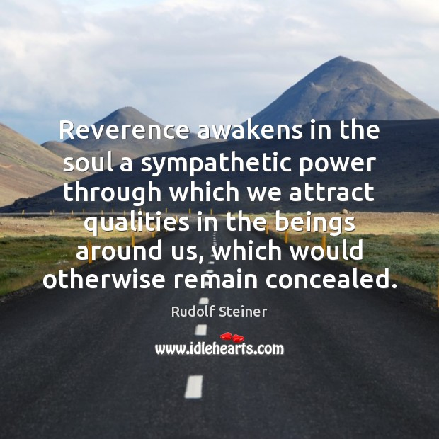 Reverence awakens in the soul a sympathetic power through which we attract Image