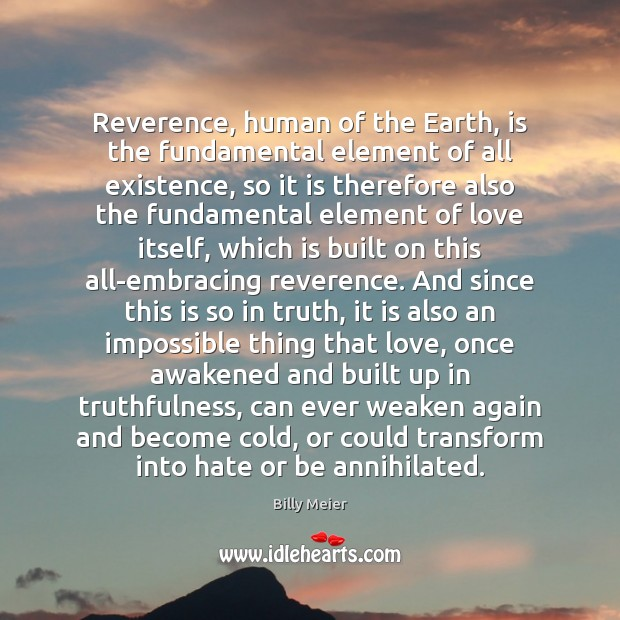 Image, Reverence, human of the Earth, is the fundamental element of all existence,