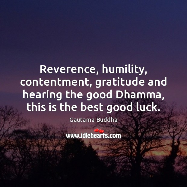 Image, Reverence, humility, contentment, gratitude and hearing the good Dhamma, this is the