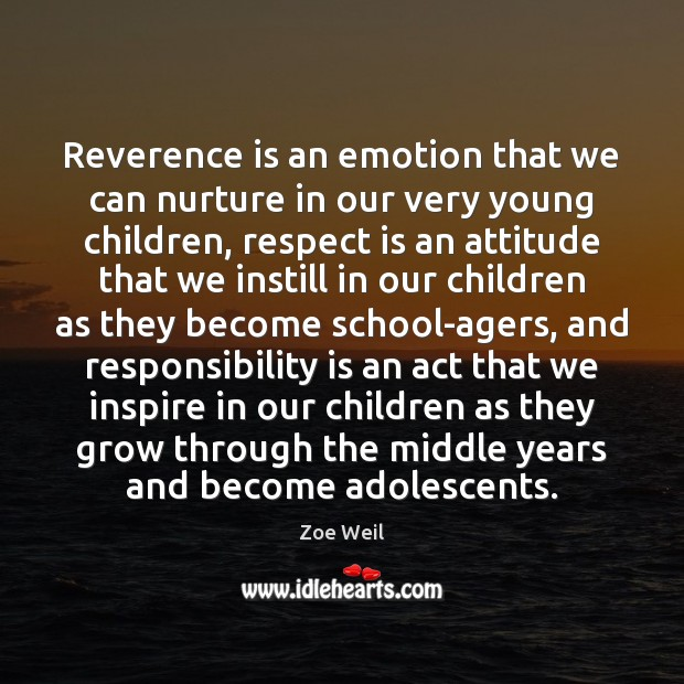 Reverence is an emotion that we can nurture in our very young Responsibility Quotes Image