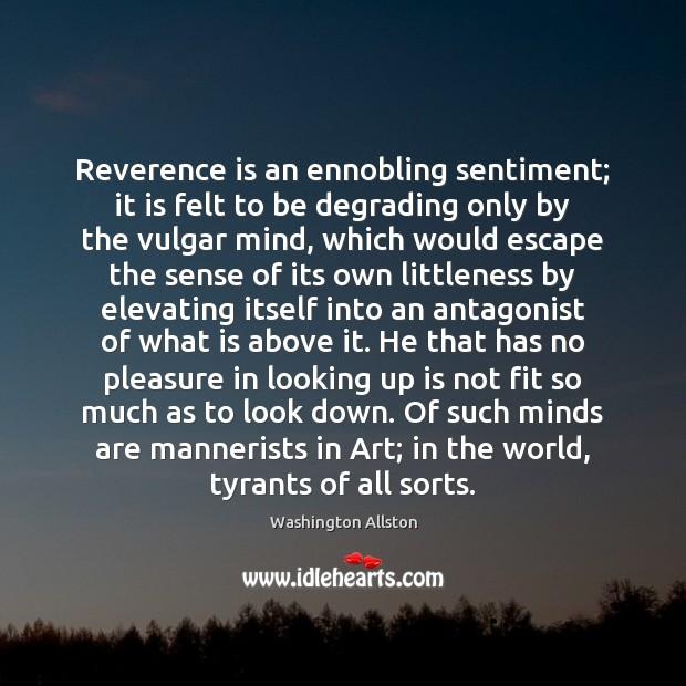 Reverence is an ennobling sentiment; it is felt to be degrading only Image