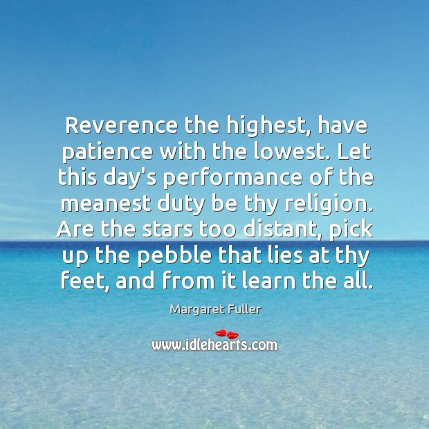 Image, Reverence the highest, have patience with the lowest. Let this day's performance
