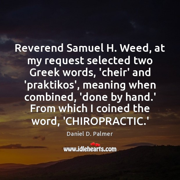 Reverend Samuel H. Weed, at my request selected two Greek words, 'cheir' Image