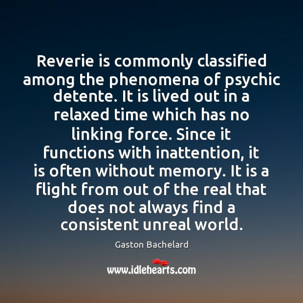 Reverie is commonly classified among the phenomena of psychic detente. It is Image