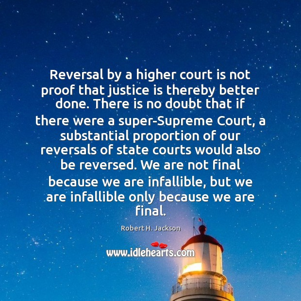 Reversal by a higher court is not proof that justice is thereby Justice Quotes Image