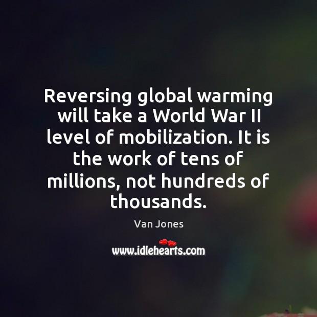 Reversing global warming will take a World War II level of mobilization. Image