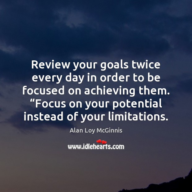 Review your goals twice every day in order to be focused on Alan Loy McGinnis Picture Quote