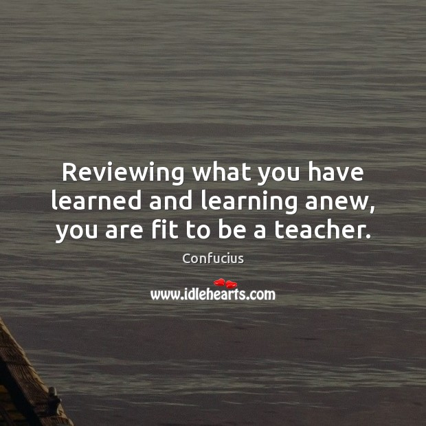 Image, Reviewing what you have learned and learning anew, you are fit to be a teacher.