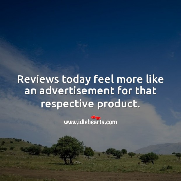 Reviews today feel more like an advertisement for that respective product. Picture Quotes Image