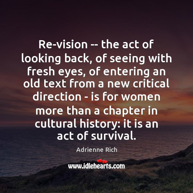 Re-vision — the act of looking back, of seeing with fresh eyes, Adrienne Rich Picture Quote