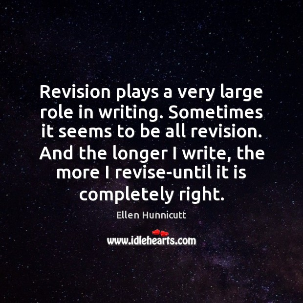 Revision plays a very large role in writing. Sometimes it seems to Image