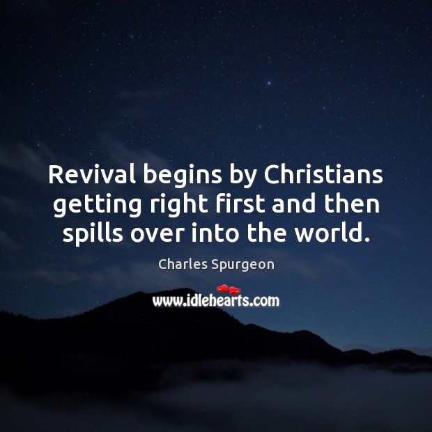Revival begins by Christians getting right first and then spills over into the world. Image