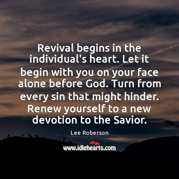 Revival begins in the individual's heart. Let it begin with you on Lee Roberson Picture Quote