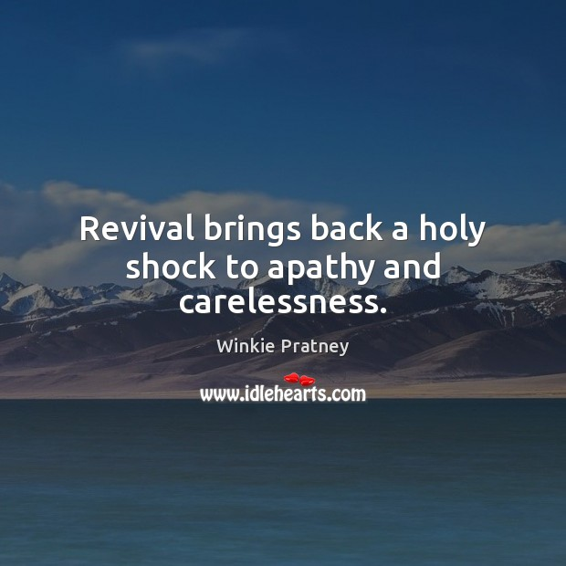 Revival brings back a holy shock to apathy and carelessness. Winkie Pratney Picture Quote