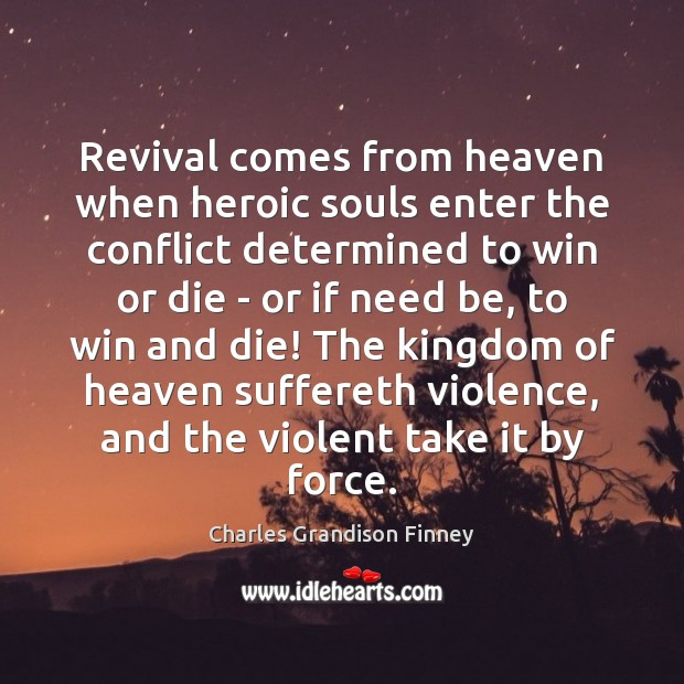 Revival comes from heaven when heroic souls enter the conflict determined to Charles Grandison Finney Picture Quote