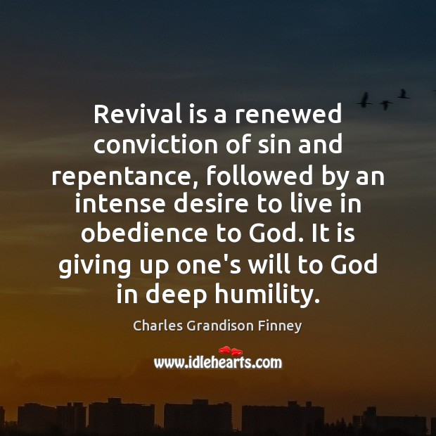 Revival is a renewed conviction of sin and repentance, followed by an Charles Grandison Finney Picture Quote