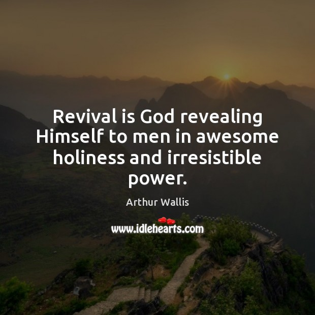 Image, Revival is God revealing Himself to men in awesome holiness and irresistible power.