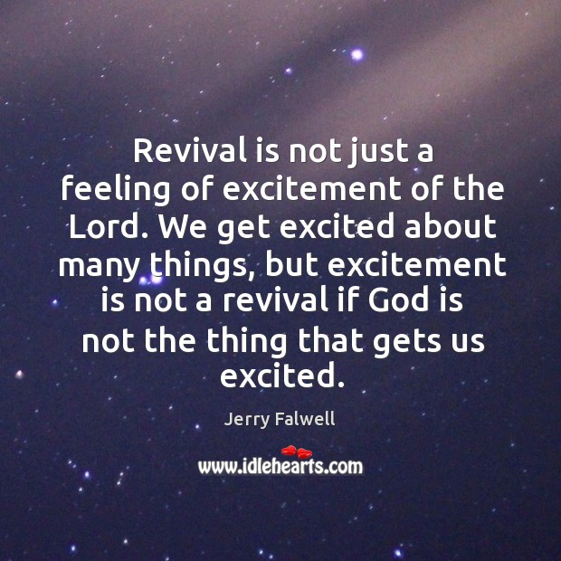 Revival is not just a feeling of excitement of the Lord. We Jerry Falwell Picture Quote