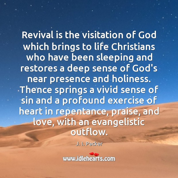Revival is the visitation of God which brings to life Christians who J. I. Packer Picture Quote