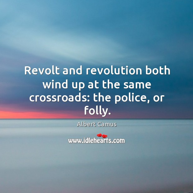 Image, Revolt and revolution both wind up at the same crossroads: the police, or folly.
