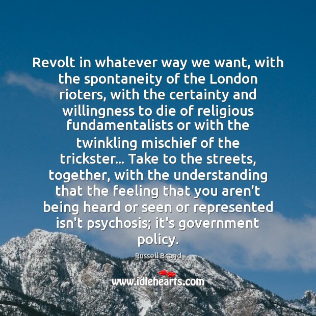Revolt in whatever way we want, with the spontaneity of the London Russell Brand Picture Quote