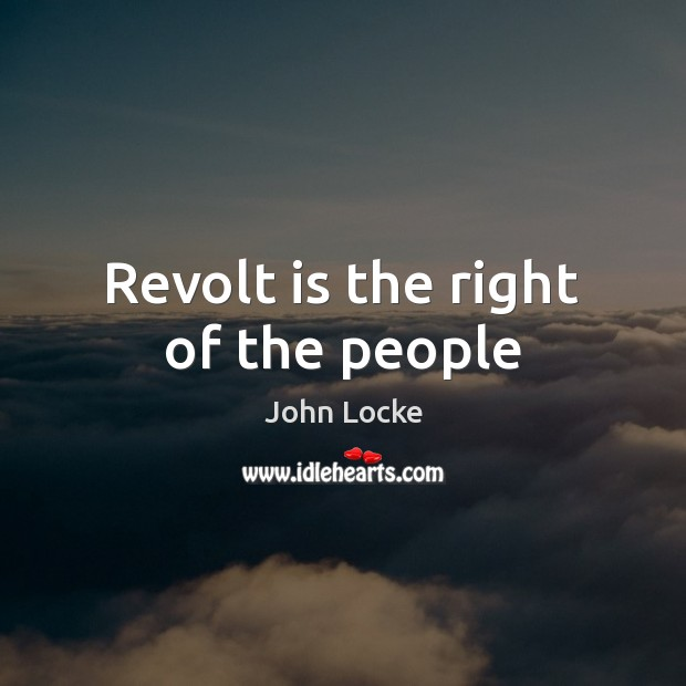 Revolt is the right of the people John Locke Picture Quote