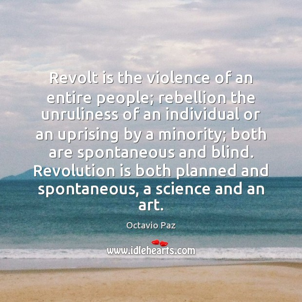 Revolt is the violence of an entire people; rebellion the unruliness of Octavio Paz Picture Quote