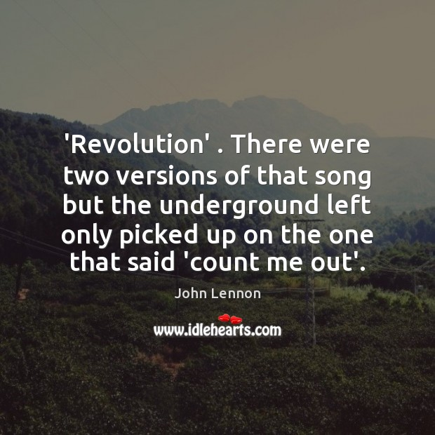 Image, 'Revolution' . There were two versions of that song but the underground left