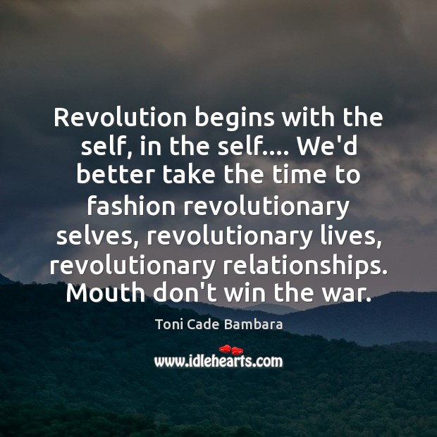 Revolution begins with the self, in the self…. We'd better take the Toni Cade Bambara Picture Quote