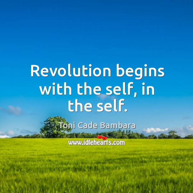 Revolution begins with the self, in the self. Toni Cade Bambara Picture Quote