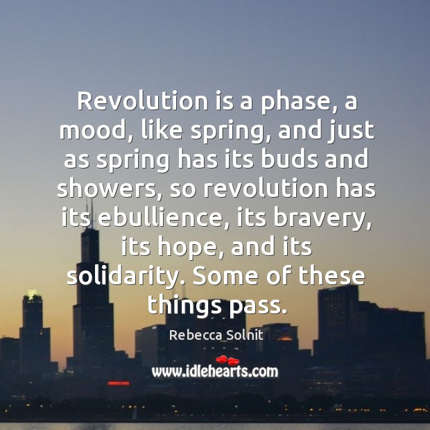 Image, Revolution is a phase, a mood, like spring, and just as spring