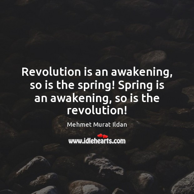 Image, Revolution is an awakening, so is the spring! Spring is an awakening,