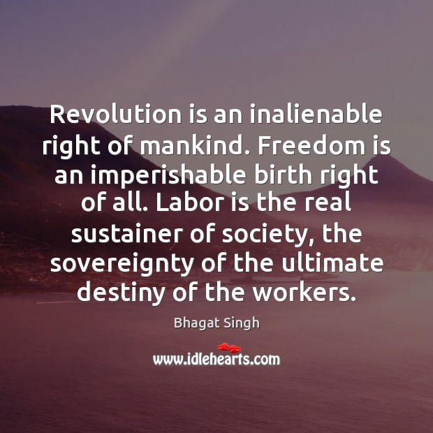 Image, Revolution is an inalienable right of mankind. Freedom is an imperishable birth