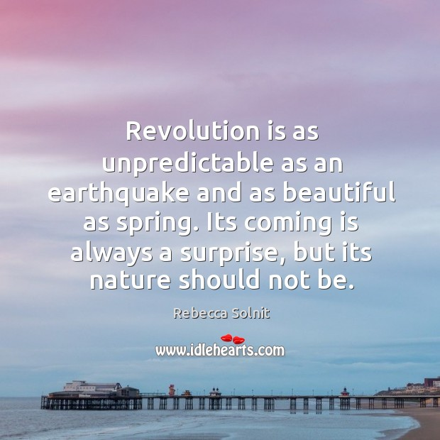Revolution is as unpredictable as an earthquake and as beautiful as spring. Image