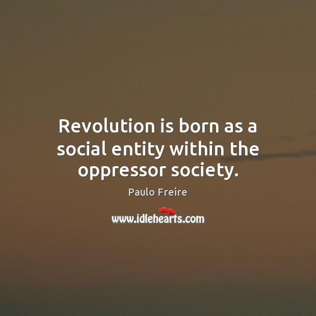 Image, Revolution is born as a social entity within the oppressor society.