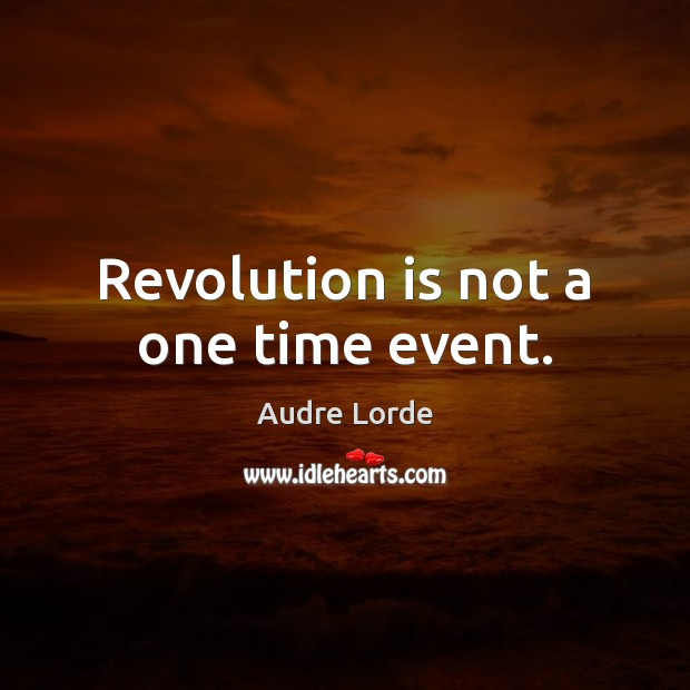 Revolution is not a one time event. Audre Lorde Picture Quote