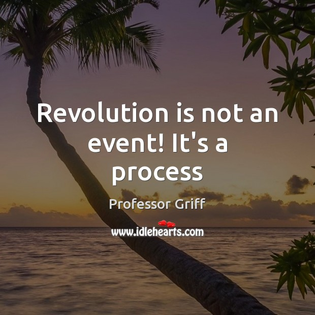 Revolution is not an event! It's a process Image